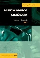 Okładka książki Mechanika Ogólna, Tom 1. Jerzy Leyko