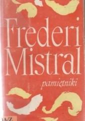 Okładka książki Pamiętniki i opowieści. Moje początki Frédéric Mistral