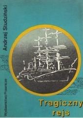 Okładka książki Tragiczny rejs : głośne katastrofy statków, przemyt i tajemnicze zaginięcia na morzu Andrzej Studziński