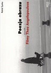 Okładka książki Poezja obrazu. Filmy Theo Angelopoulosa Rafał Syska