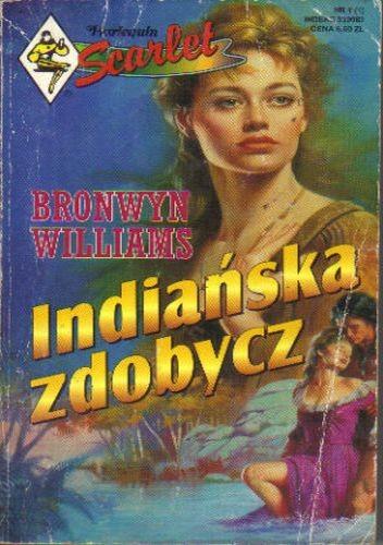 Okładka książki Indiańska zdobycz Bronwyn Williams