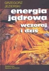 Okładka książki Energia jądrowa wczoraj i dziś Grzegorz Jezierski