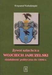 Okładka książki Żywot szlachcica. WOJCIECH JARUZELSKI działalność polityczna do 1990 r. Krzysztof Kołodziejski