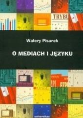 Okładka książki O mediach i języku Walery Pisarek