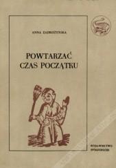 Okładka książki Powtarzać czas początku, cz. I: O świętowaniu dorocznych świąt w Polsce Anna Zadrożyńska