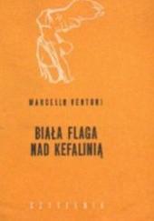 Okładka książki Biała flaga nad Kefalinią Marcello Venturi