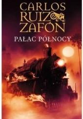 Okładka książki Pałac Północy Carlos Ruiz Zafón