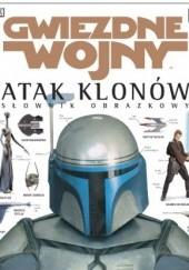 Okładka książki Gwiezdne wojny: Atak klonów. Słownik obrazkowy