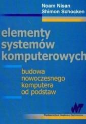Okładka książki Elementy systemów komputerowych Noam Nisan,Shimon Schocken