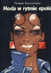 Okładka książki Moda w rytmie epoki Teresa Kuczyńska