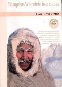 Okładka książki Banquise. W krainie bez cienia Paul-Emile Victor