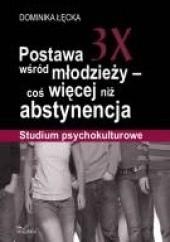 Okładka książki Postawa 3X wśród młodzieży – coś więcej niż abstynencja Dominika Łęcka