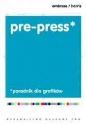 Okładka książki Pre-press. Poradnik dla grafików Gavin Ambrose,Paul Harris