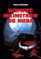 Okładka książki Dziewięć milimetrów do nieba Piotr Pochuro