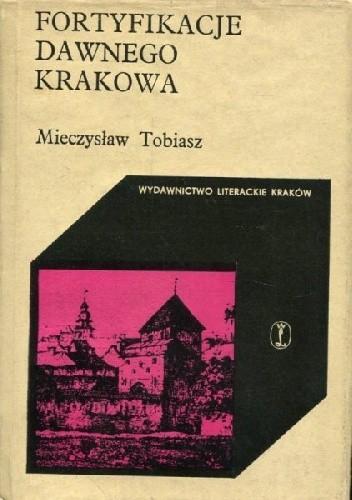Okładka książki Fortyfikacje dawnego Krakowa Mieczysław Tobiasz