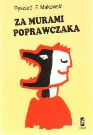 Okładka książki Za murami poprawczaka : refleksje i wspomnienia Ryszard Makowski