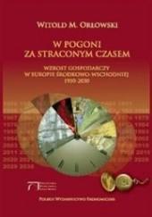 Okładka książki W pogoni za straconym czasem : wzrost gospodarczy w Europie Środkowo-Wschodniej 1950-2030 Witold M. Orłowski
