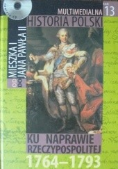 Okładka książki Multimedialna historia Polski - TOM 13 - Ku naprawie Rzeczypospolitej 1764 - 1793 Tadeusz Cegielski,Beata Janowska,Joanna Wasilewska-Dobkowska