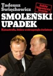 Okładka książki Smoleński upadek. Katastrofa, która wstrząsnęła światem Tadeusz Święchowicz