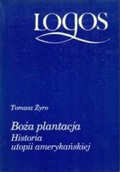 Okładka książki Boża plantacja. Historia utopii amerykańskiej Tomasz Żyro