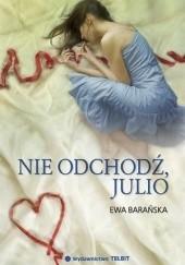 Okładka książki Nie odchodź, Julio Ewa Barańska