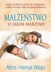 Okładka książki Małżeństwo o jakim marzymy Alina Wieja,Henryk Wieja