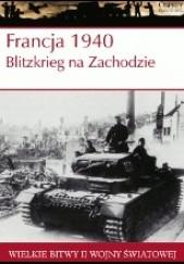 Okładka książki Francja 1940. Blitzkrieg na Zachodzie
