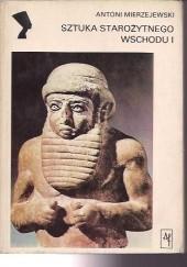 Okładka książki Sztuka Starożytnego Wschodu I Antoni Mierzejewski