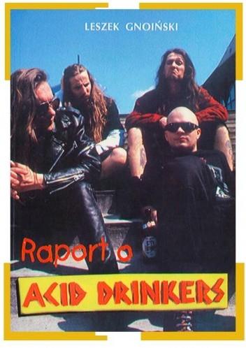 Okładka książki Raport o Acid Drinkers Leszek Gnoiński