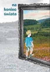 Okładka książki Na koniec świata Marcin Ludwicki