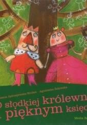 Okładka książki O słodkiej królewnie i pięknym księciu Roksana Jędrzejewska-Wróbel,Agnieszka Żelewska