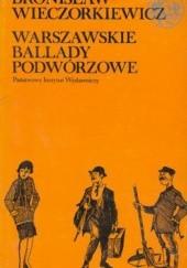 Okładka książki Warszawskie ballady podwórzowe Bronisław Wieczorkiewicz
