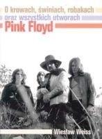 Okładka książki O krowach, świniach, robakach oraz wszystkich utworach Pink Floyd Wiesław Weiss