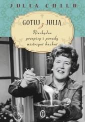 Okładka książki Gotuj z Julią. Niezbędne przepisy i porady mistrzyni kuchni Julia Child