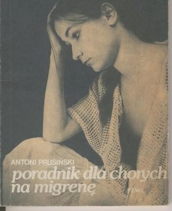 Okładka książki Poradnik dla chorych na migrenę Antoni Prusiński