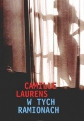 Okładka książki W tych ramionach Camille Laurens