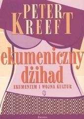 Okładka książki Ekumeniczny dżihad. Ekumenizm i wojna kultur Peter Kreeft