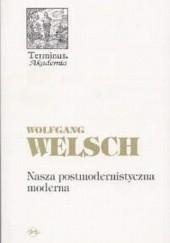 Okładka książki Nasza postmodernistyczna moderna Wolfgang Welsch