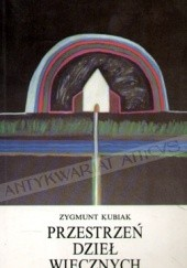 Okładka książki Przestrzeń dzieł wiecznych. Eseje o tradycji kultury śródziemnomorskiej Zygmunt Kubiak
