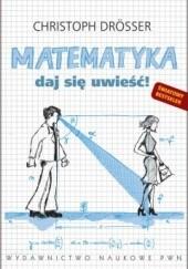 Okładka książki Matematyka. Daj się uwieść! Christoph Drösser