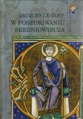 Okładka książki W poszukiwaniu średniowiecza