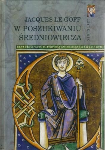 Okładka książki W poszukiwaniu średniowiecza Jacques Le Goff