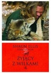 Okładka książki Żyjący z wilkami Shaun Ellis,Penny Junor