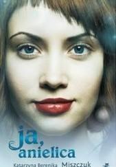 Okładka książki Ja, anielica Katarzyna Berenika Miszczuk