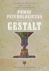 Okładka książki Pomoc psychologiczna w ujęciu Gestalt Charlotte Sills,Sue Fish,Phil Lapworth