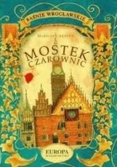 Okładka książki Mostek Czarownic. Baśnie wrocławskie Mariusz Urbanek