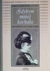 Okładka książki Gdybym mniej kochała: Dziennik lat 1896-1906 Maria Górska