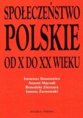 Okładka książki Społeczeństwo polskie od X do XX wieku Benedykt Zientara,Antoni Mączak,Janusz Żarnowski,Ireneusz Ihnatowicz
