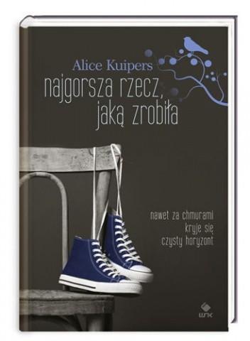 Okładka książki Najgorsza rzecz jaką zrobiła Alice Kuipers