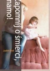 Okładka książki Zapomnij o śmierci, Mamo! Judith End